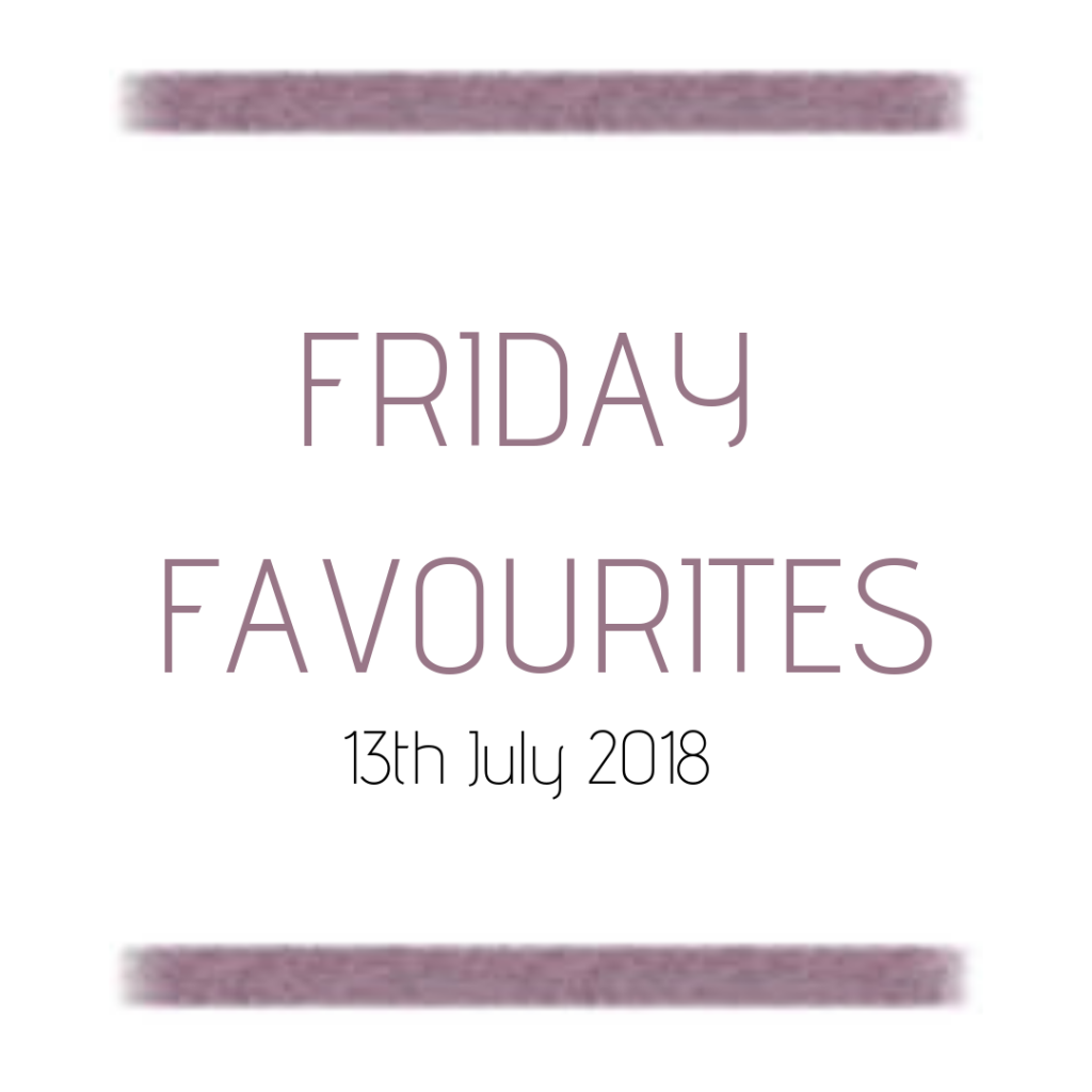 Friday Favourites – 13th July 2018